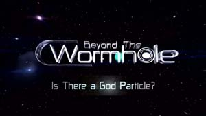 Beyond the Wormhole - Is there a 'God' Particle