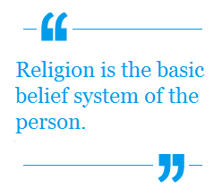 Religion is the basic belief system of the person