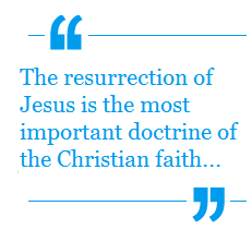 The resurrection of Jesus is the most important doctrine of the Christian faith